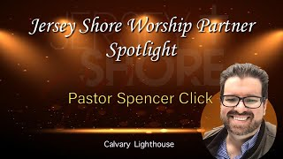 Pastor Spencer Click of Calvary Lighthouse Spotlight Interview