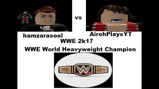 Roblox WWE 2k17 WWE World Heavyweight Championship-AirohPlaysYT vs hamzarasool