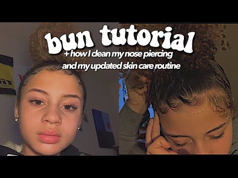 BUN TUTORIAL + how I clean my nose piercing and my updated skin care routine