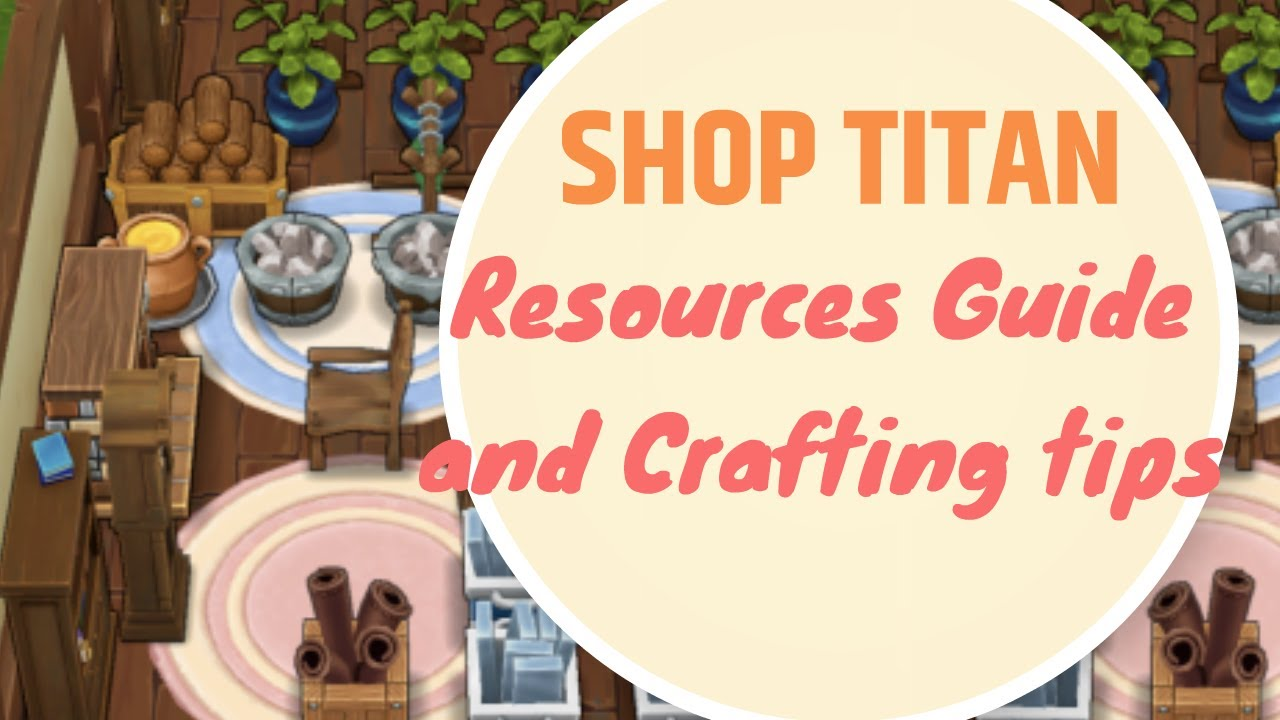 Shop Titan: Resources Guide and Crafting Tips