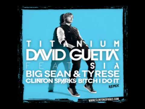 David Guetta Feat. Sia, Big Sean & Tyrese - Titanium (B!tch I Do It) (Clinton Sparks Remix)