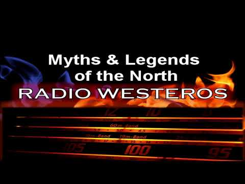 Radio Westeros E34 - Myths & Legends of the North