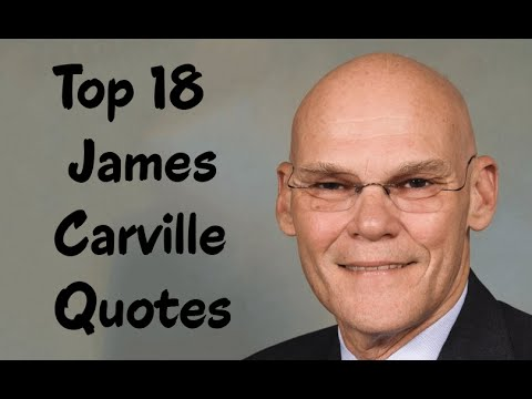 Top 18 James Carville Quotes -The American political commentator & media personality