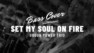 SET MY SOUL ON FIRE (GUGUN POWER TRIO)  |  BASS COVER