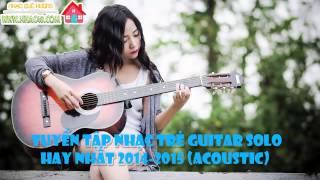 Tuyển tập nhạc trẻ guitar solo hay nhất 2015 (Acoustic)