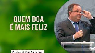 Quem doa é mais feliz | Pr. Arival Dias Casimiro