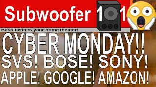 CYBER MONDAY!! SVS, BOSE, APPLE, GOOGLE, SONY, AMAZON, RING, FIRE!!!!