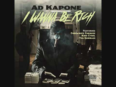 Download Ad Kapone - I Wanna Be Rich Ft. Chekkmate Chequez, King Cydal & Tha Gamblah