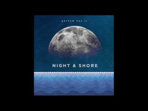 Görkem Han - Night & Shore EP