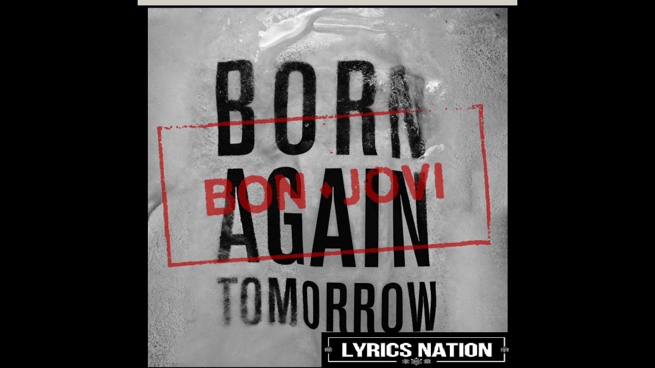 born again tomorrow bon jovi lyrics youtube. Black Bedroom Furniture Sets. Home Design Ideas