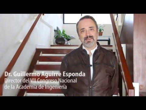 El Dr. Guillermo Aguirre Esponda invita al VII Congreso Nacional de la Academia de Ingeniería