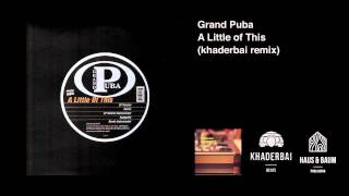 Grand Puba - A Little of This (khaderbai remix)