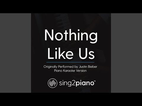 Nothing Like Us (Originally Perfomed By Justin Bieber) (Piano Karaoke Version)