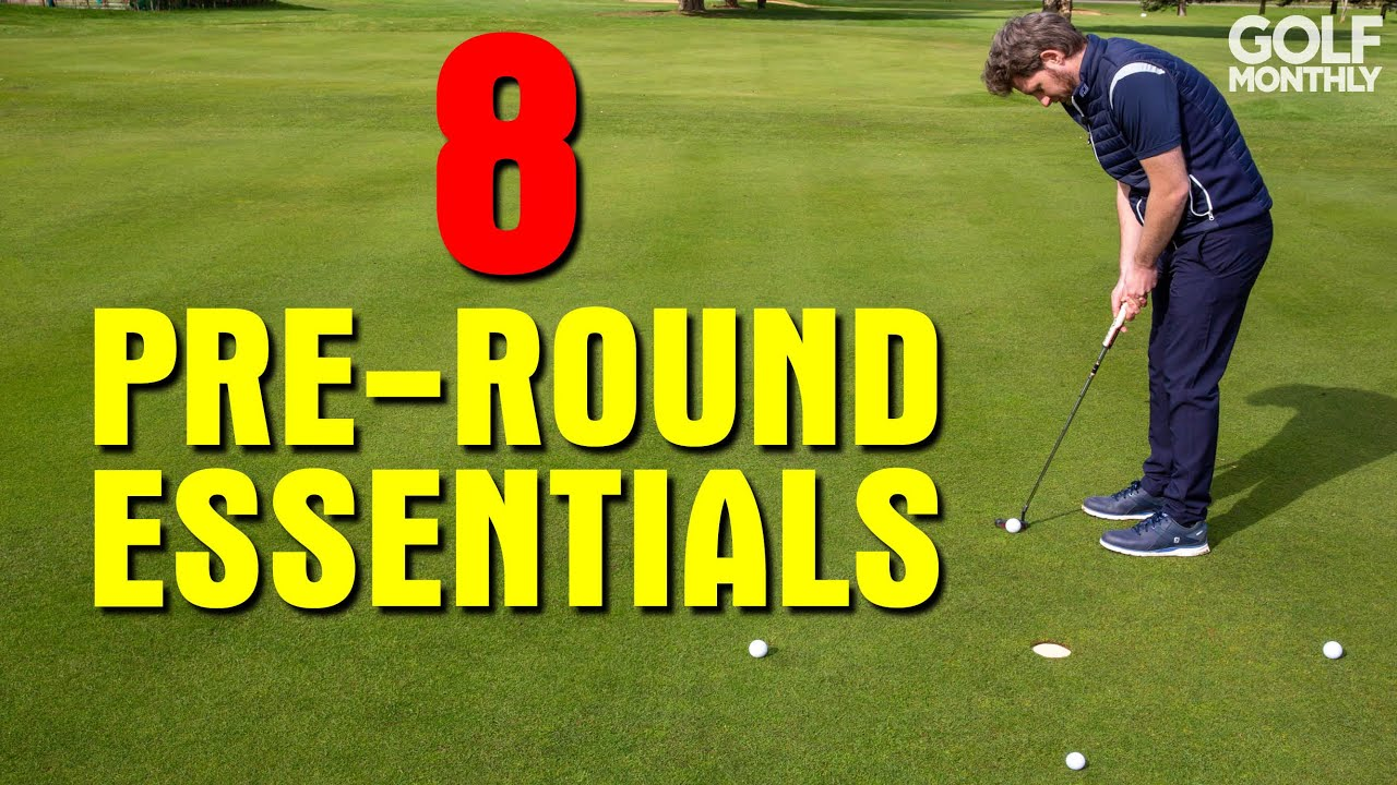 8 THINGS YOU NEED TO DO BEFORE A ROUND OF GOLF!