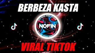 BERBEZA KASTA DJ REMIX TIKTOK NOFIN ASIA FULL BASS