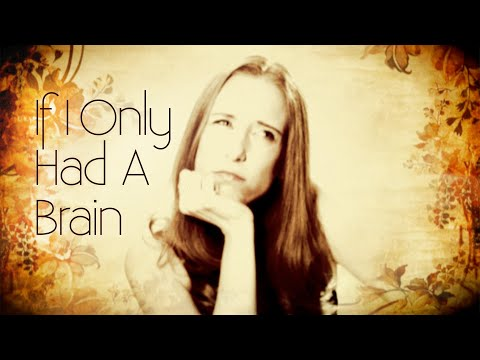 If I Only Had A Brain - Cat Jahnke
