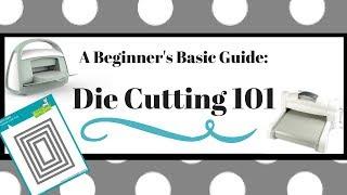 A Beginners Basic Guide: Die Cutting 101