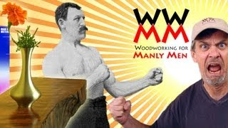 Woodworking For Manly Men!