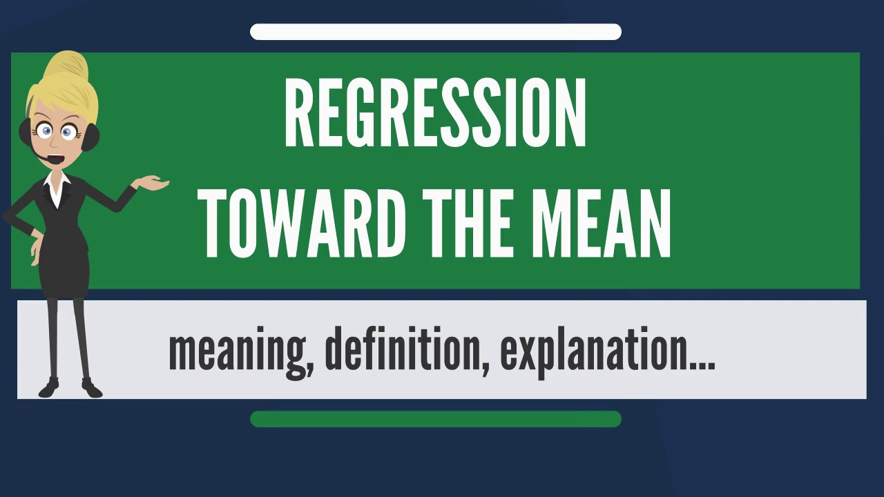What is REGRESSION TOWARD THE MEAN? What does REGRESSION TOWARD THE MEAN  mean?