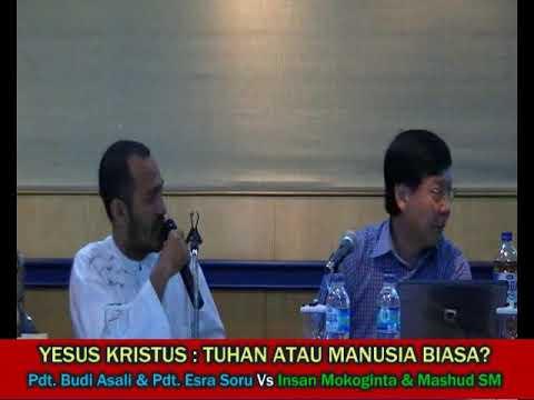 DEBAT KRISTEN-ISLAM I : BUDI ASALI & ESRA SORU VS INSAN MOKOGINTA & MASHUD SM (Part 1)