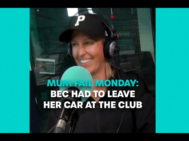 Mum Fail Monday: Bec Had To Leave Her Car At The Club | Bec Cosi & Lehmo