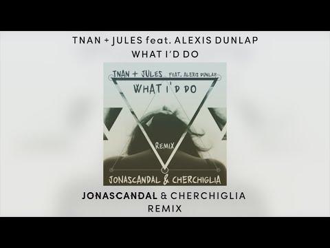 TNAN & Jules feat Alexis Dunlap - What Id Do JonasCandal & Cherchiglia Remix