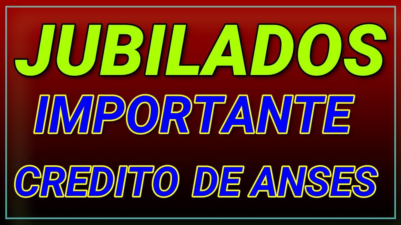 CREDITO PARA LOS JUBILADOS Y PENSIONADOS DE ANSES 2021