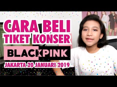 CARA BELI TICKET KONSER BLACK PINK JAKARTA 20 JANUARI 2019 Mp3