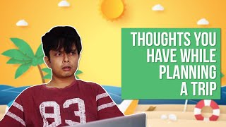 Thoughts You Have While Planning A Trip | Feat. Shayan Roy