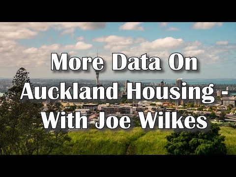 More Data On Auckland Housing WIth Joe Wilkes