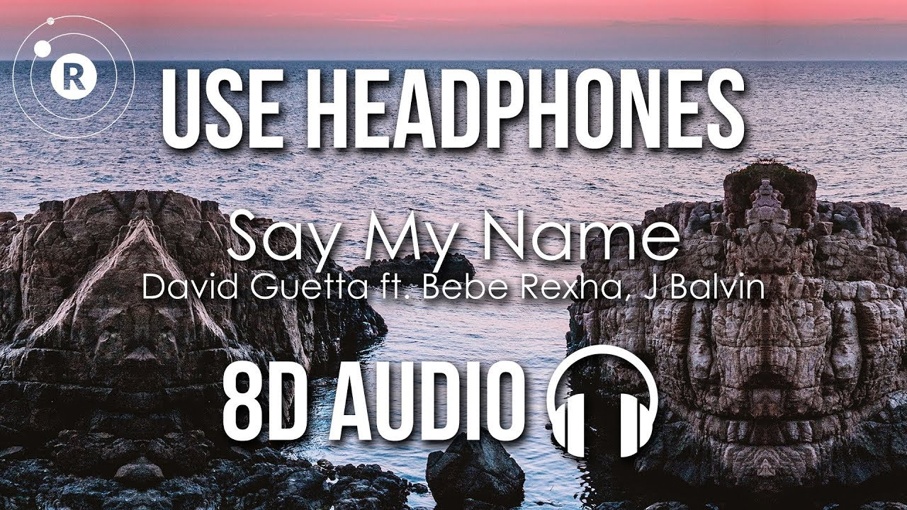 David Guetta Say My Name 8d Audio Ft Bebe Rexha J Balvin Youtube