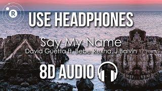 David Guetta - Say My Name (8D AUDIO) ft. Bebe Rexha, J Balvin