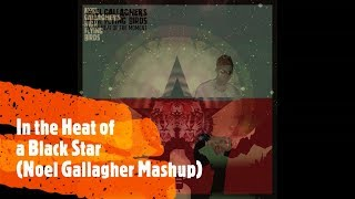 In the Heat of a Black Star (Noel Gallagher Mashup)
