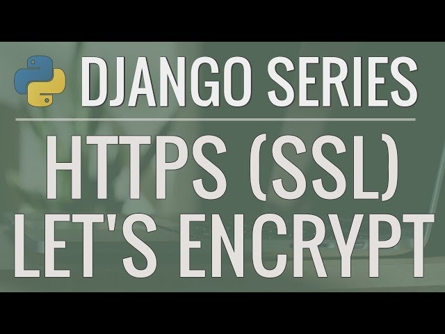 Python Django Tutorial: How to enable HTTPS with a free SSL/TLS Certificate using Let's Encrypt