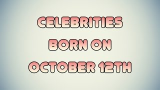 Celebrities born on October 12th