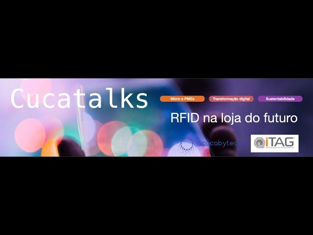 Cucatalks #7 - RFID na loja do futuro (do Centro Distribuição ao Cliente) - VER vídeos na descrição!