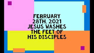 28 Feb 2021 Jesus washes the feet of the disciples