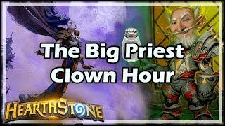 [Hearthstone] The Big Priest Clown Hour