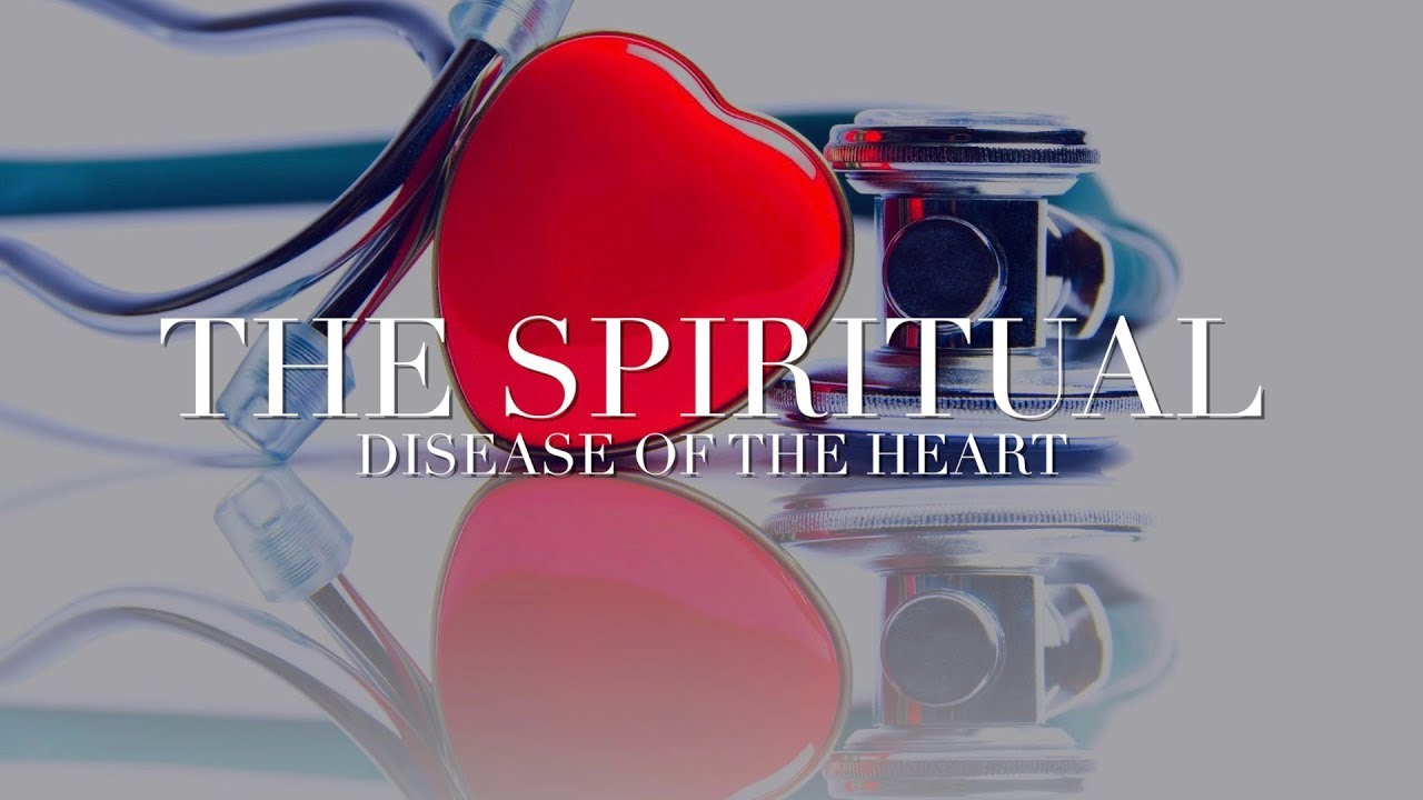 The Spiritual Disease of the Heart