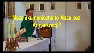 Msza ekumeniczna to Msza bez Konsekracji?