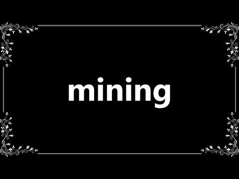 Mining - Definition And How To Pronounce
