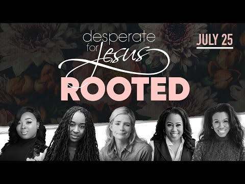 Desperate for Jesus Women's Conference - Rooted - July 25th, 2020