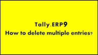 Multiple Entries Deletion from Tally.ERP 9 / how to delete entries from Tally multiple?