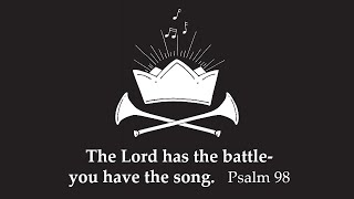 "November 22, 2020 ""The Lord has the battle-you have the song""   Psalm 98"