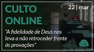 A fidelidade de Deus nos leva a não retroceder frente às provações - Pr. Lucas Parreira - 22/03/2020