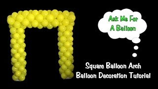 Square Balloon Arch - Balloon Decoration Tutorial