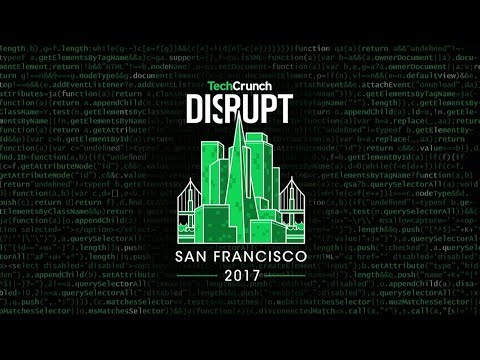 Live from Disrupt SF 2017 Day 1