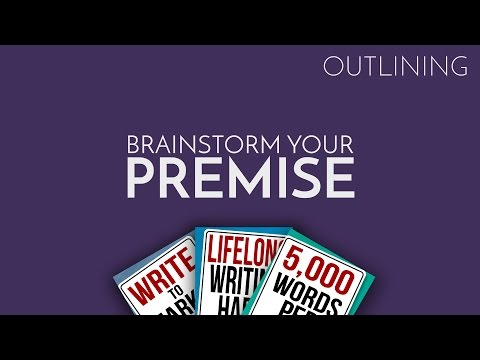 How To Outline Your Novel Part 1: Brainstorm Your Premise