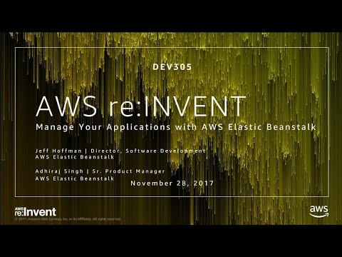 AWS re:Invent 2017: Manage Your Applications with AWS Elastic Beanstalk (DEV305)