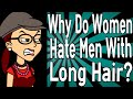Why Do Women Hate Men With Long Hair?